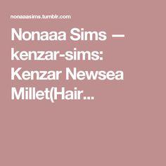 Nonaaa Sims — kenzar-sims:  Kenzar Newsea Millet(Hair...