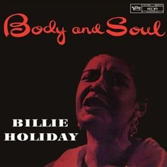 Body And Soul ~ Billie Holiday, http://www.amazon.com/dp/B005VQRQ6E/ref=cm_sw_r_pi_dp_vG7wqb0FBRMBW