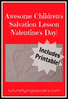 This is a fantastic salvation lesson that is perfect for children at Valentine's Day. ~ futureflyingsaucers.com