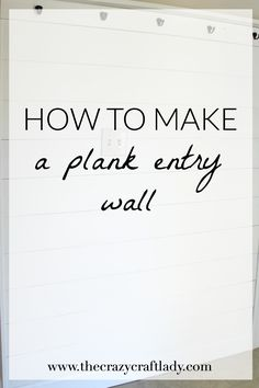 How to Make A Plank Wall – Do you love the plank wall trend, but don't know where to start?  Follow this link to a complete tutorial for installing a plank wall along with a shelf and hooks.  Create a bright, stylish, and organized entry no matter how small the space.