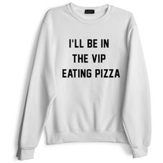 I'LL BE IN THE VIP EATING PIZZA (1.035.690 IDR) ❤ liked on Polyvore featuring tops and unisex tops
