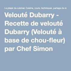 Velouté Dubarry - Recette de velouté Dubarry (Velouté à base de chou-fleur) par Chef Simon