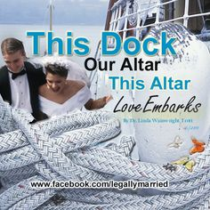 Celebrity Wedding Officiator to marry couple on a boat dock. In their honour, Dr. Linda created this image and quote. The ceremony is being custom written to include original and place-specific wording. Dr. Linda is available to write your marriage ceremony. www.facebook.com/legallymarried