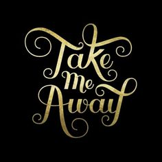 Take Me Away black and gold handlettering script by Jessica Molina | m0j0_jmo on Instagram