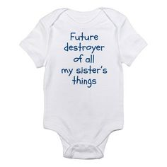 Future Destroyer of all My Sister's Things Onesie - Look out big sister - here comes trouble!  Cute shower gift! #brothers #sisters #siblings @cafepressinc