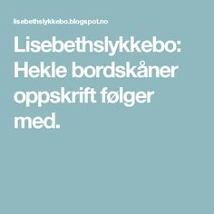 Lisebethslykkebo: Hekle bordskåner oppskrift følger med.