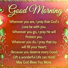 Wherever you are, i pray that God's love be with you morning good morning good morning images good morning quotes and sayings good morning pictures Inspirational Morning Prayers, Blessed Morning Quotes, Good Morning Friends Quotes, Good Morning Texts, Morning Greetings Quotes, Good Morning Happy, Morning Blessings, Good Morning Wishes, Morning Messages