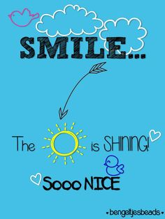 smile.... the sun is shining