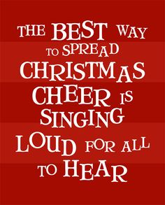 Buddy the Elf Quote - 8x10 Free Printable with red OR green background The best way to spread Christmas cheer is singing loud for all to hear