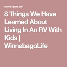 8 Things We Have Learned About Living In An RV With Kids | WinnebagoLife