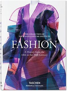 Fashion: A History from the 18th to the 20th Century: Kyoto Costume Institute: 9783836557191: Amazon.com: Books