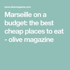 Marseille on a budget: the best cheap places to eat - olive magazine
