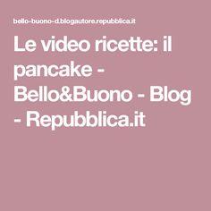 Le video ricette: il pancake - Bello&Buono - Blog - Repubblica.it