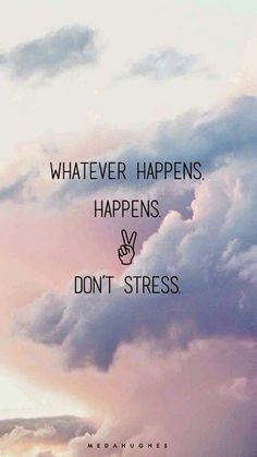Positive Quotes : Whatever Happens, Happens, Dont Stress . - Hall Of Quotes Frases Do Tumblr, Citations Tumblr, Tumblr Quotes Happy, Stay Happy Quotes, Whatever Happens Happens, Shit Happens, The Words, Favorite Quotes, Best Quotes