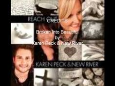 ▶ Broken Into Beautiful by Karen Peck & new River - YouTube