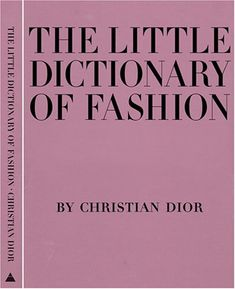 """The Little Dictionary of Fashion: A Guide to Dress Sense for Every Woman - """"Much has been written about fashion, in all its aspects, but i do not think any couturier has ever before attempted to compile a dictionary on the subject.""""—from the li"""