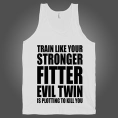 Train Like Your Stronger Fitter Evil Twin Is Plotting To Kill You on a White Tank Top t shirt, shirt, tank, top, tank top, racerback, funny, nerdy, geek, nerd, comic, book, tv, retro, vintage, clothes, summer, spring, graphic, tee, swag, dress, hipster, pink, girls, boys, men, women, fitness, yoga, crossfit, lift, beast, sweat, gym, workout, weights, running, training, train, shoes, swole, muscles, diet, dieting, sale