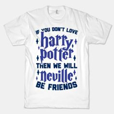 If You Don't Love Harry Potter, Then We Will Neville Be Friends