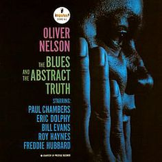 Oliver Nelson - The Blues And The Abstract Truth Vinyl) Paul Chambers, Frank Zappa, Oliver Nelson, Eric Dolphy, Freddie Hubbard, Keith Jarrett, Bill Evans, Audio, Great Albums