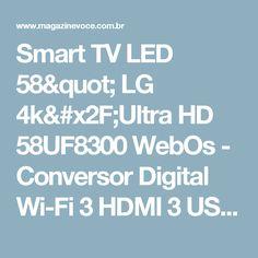 "Smart TV LED 58"" LG 4k/Ultra HD 58UF8300 WebOs - Conversor Digital Wi-Fi 3 HDMI 3 USB - Magazine Emfamiliarealiza"