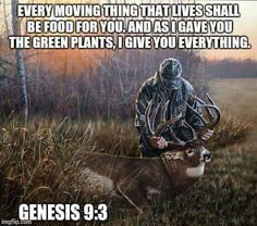 Every moving thing that lives shall be food for you.  And as I gave you the green plants, I give you everything.  Genesis 9:3