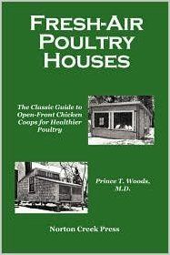 Fresh-Air Poultry Houses: The Classic Guide to Open-Front Chicken Coops for Healthier Poultry by Prince T. Woods: by Prince T. Woods: Amazon...