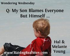 My Son Blames Everyone but Himself. Great advice on how to deal with a boy that doesn't want take responsibility for his actions or who tries to manipulate you.