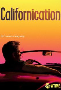 Californication (2007) This show is great!  Lots of laughs and other good stuff.  Very sexy and  a little outrageous.