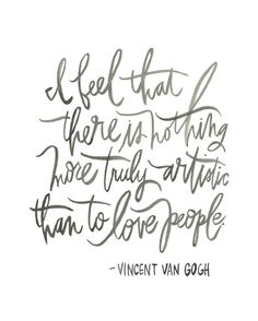 vincent van gogh  - I've been looking for this quote for a long time and didn't realize it. perfect