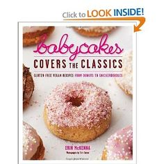 BabyCakes Covers the Classics: Gluten-Free Vegan Recipes from Donuts to Snickerdoodles: Erin McKenna, Tara Donne: 9780307718303: Amazon.com: Books