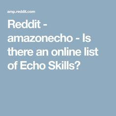 Reddit - amazonecho - Is there an online list of Echo Skills?