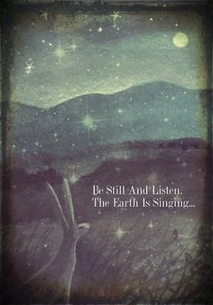 Be Still And Listen.The Earth Is Singing. (print by karendavis) (Love the painting and the words. The Words, Citation Nature, Affirmations, Beautiful Words, Beautiful Images, Inspire Me, In This World, Decir No, Quotes To Live By