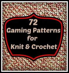 72 Gaming Themed Patterns to Knit & Crochet. Might make a quirky gift for someone at some point.