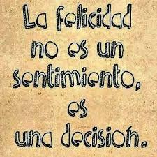 La felicidad no es un sentimiento, es una decisión.  #Frases #Feliz ♥