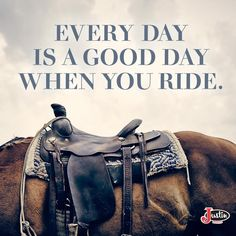 """Every day is a good day when you ride."""