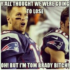 It ain't over 'til it's over when you've got Brady on your team!
