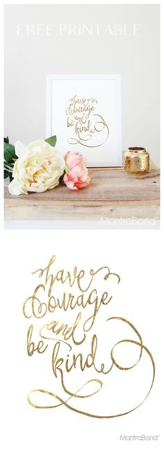 "Free Printable Wall Art!! I would love to hang this quote in my daughter's room! It is so pretty and such a good reminder to ""Have Courage and Be Kind"" Absolutely perfect for a Cinderella themed little girl's room. The gold is perfect too, it goes with just about any color."