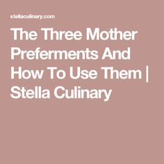 The Three Mother Preferments And How To Use Them   Stella Culinary