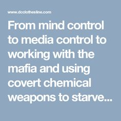 From mind control to media control to working with the mafia and using covert chemical weapons to starve innocent civilians, the CIA has operated in the shadows breaking international law and laying waste to anyone who gets in their way.