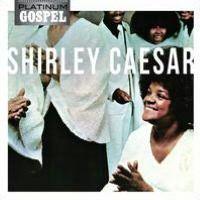 Platinum Gospel: Shirley Caesar
