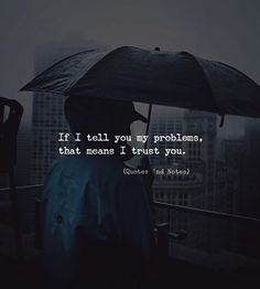 If I tell you my problems that means I trust you. via (http://ift.tt/2Btm5RY)