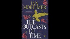 The Outcasts of Time, by Ian Mortimer (MPL Book Trailer #443)