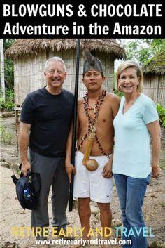 BLOWGUNS & CHOCOLATE ADVENTURE IN THE AMAZON - https://www.retireearlyandtravel.com/amazon/