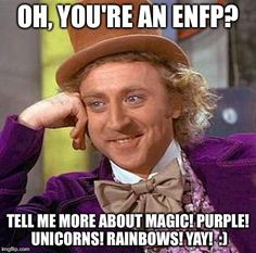 Wonka Meme ENFP | OH, YOU'RE AN ENFP? TELL ME MORE ABOUT MAGIC! PURPLE! UNICORNS! RAINBOWS! YAY! :) | image tagged in memes,creepy condescending wonka,mbti,myers briggs,tell me more,enfp | made w/ Imgflip meme maker