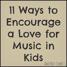 And Next Comes L: 11 Ways to Encourage a Love for Music in Kids (Plus, 10 Music Books for Kids)