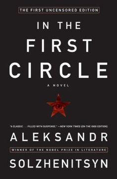 """In the First Circle"" by Aleksandr Solzhenitsyn. How do you lead your life when everything you had, including your freedom, have been taken from you? A look into the reality of life in Stalin's secret prisons by Nobel Prize winner Solzhenitsyn."