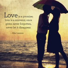 Love is a promise; love is a souvenir, once given never forgotten, never let it disappear. – John Lennon