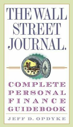 The Wall Street Journal. Complete Personal Finance Guidebook (The Wall Street Journal Guidebooks) by Jeff D. Opdyke,