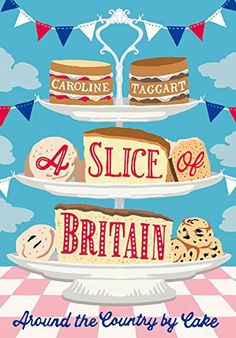 fdf5ce2e2a7 A Slice of Britain  Around the country by cake (with recipes)  Amazon.co.uk   Caroline Taggart
