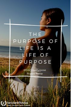 The purpose of life is a life of purpose.� Robert Byrne